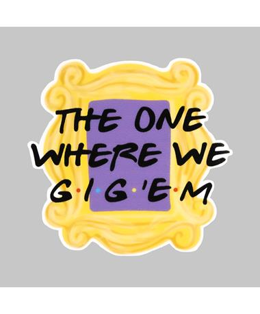 The One Where We Gig 'Em Decal