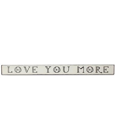 Love You More Skinnies Sign - Front MAROON