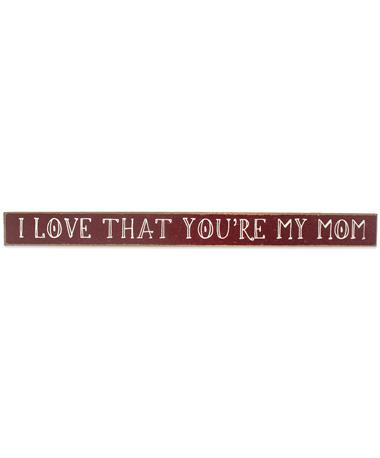 Maroon I Love That You`re My Mom Skinnies Sign - Front MAROON